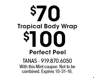$70$100Tropical Body WrapPerfect Peel . With this Mint coupon. Not to be combined. Expires 10-31-16.