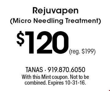 Rejuvapen (Micro Needling Treatment)$120 (reg. $199). With this Mint coupon. Not to be combined. Expires 10-31-16.