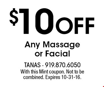 $10 Off Any Massage or Facial. With this Mint coupon. Not to be combined. Expires 10-31-16.