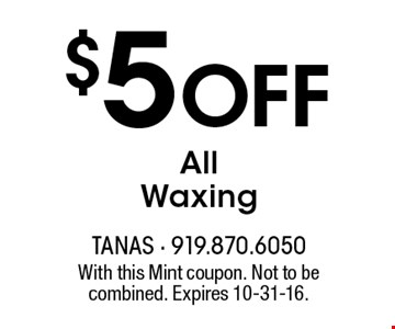$5 Off All Waxing. With this Mint coupon. Not to be combined. Expires 10-31-16.