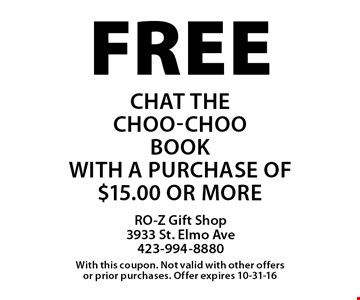 Free Chat the Choo-choo book with a purchase of $15.00 or more. With this coupon. Not valid with other offers or prior purchases. Offer expires 10-31-16