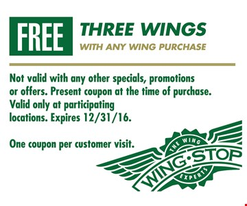 Free Wings! Three free wings with any wing purchase. One coupon per customer visit. Not valid with any other specials, promotions or offers. Present coupon at the time of purchase. Valid only at participating locations. Expires 12/31/16.
