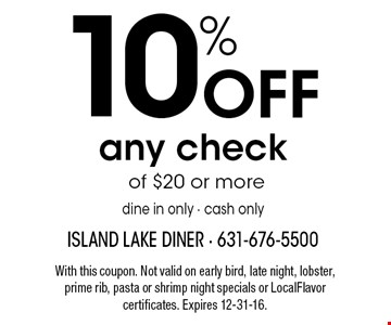 10% Off any check of $20 or moredine in only • cash only. With this coupon. Not valid on early bird, late night, lobster, prime rib, pasta or shrimp night specials or LocalFlavor certificates. Expires 12-31-16.