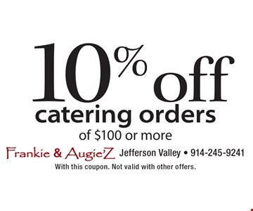 10% off catering orders of $100 or more. With this coupon. Not valid with other offers.