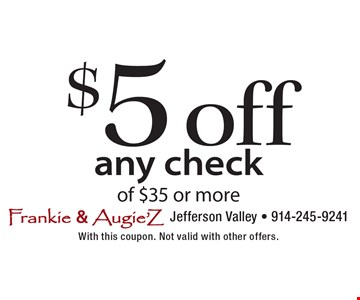 $5 off any check of $35 or more. With this coupon. Not valid with other offers.