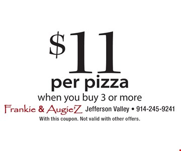 $11 per pizza when you buy 3 or more. With this coupon. Not valid with other offers.