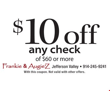 $10 off any check of $60 or more. With this coupon. Not valid with other offers.