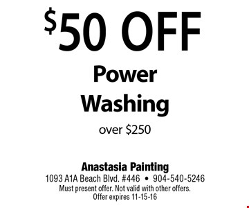 $50Off Power Washingover $250. Anastasia Painting1093 A1A Beach Blvd. #446•904-540-5246Must present offer. Not valid with other offers. Offer expires 11-15-16