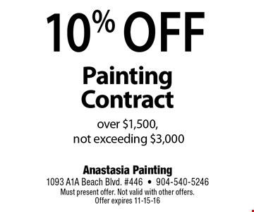 10% Off Painting Contractover $1,500,not exceeding $3,000. Anastasia Painting1093 A1A Beach Blvd. #446•904-540-5246Must present offer. Not valid with other offers. Offer expires 11-15-16
