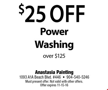 $25 Off Power Washingover $125. Anastasia Painting1093 A1A Beach Blvd. #446•904-540-5246Must present offer. Not valid with other offers. Offer expires 11-15-16