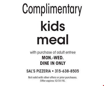 Complimentary kids meal with purchase of adult entree. Mon.-Wed.Dine in only . Not valid with other offers or prior purchases. Offer expires 12/31/16.