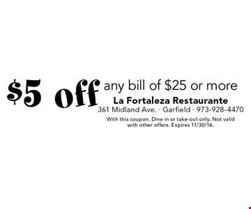 $5 off any bill of $25 or more. With this coupon. Dine in or take-out only. Not valid with other offers. Expires 11/30/16.