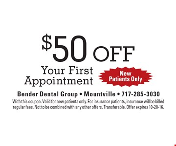 $50 Off Your First Appointment. New Patients Only. With this coupon. Valid for new patients only. For insurance patients, insurance will be billedregular fees. Not to be combined with any other offers. Transferable. Offer expires 10-28-16.