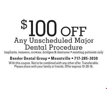 $100 Off Any Unscheduled Major Dental Procedure: implants, veneers, crowns, bridges & dentures. Existing patients only. With this coupon. Not to be combined with any other offer. Transferable. Please share with your family or friends. Offer expires 10-28-16.