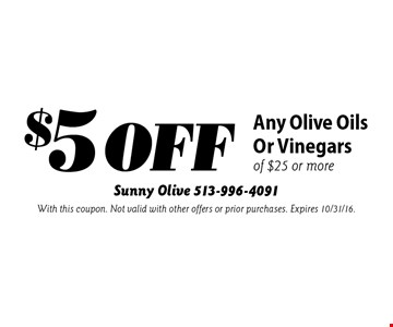 $5 Off Any Olive Oils Or Vinegar sof $25 or more. With this coupon. Not valid with other offers or prior purchases. Expires 10/31/16.
