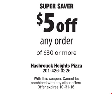 Super Saver! $5 off any order of $30 or more. With this coupon. Cannot be combined with any other offers. Offer expires 10-31-16.