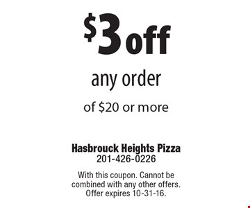 $3 off any order of $20 or more. With this coupon. Cannot be combined with any other offers. Offer expires 10-31-16.
