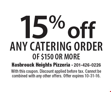 15% off any catering order of $150 or more. With this coupon. Discount applied before tax. Cannot be combined with any other offers. Offer expires 10-31-16.