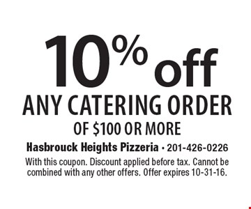 10% off any catering order of $100 or more. With this coupon. Discount applied before tax. Cannot be combined with any other offers. Offer expires 10-31-16.
