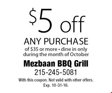 $5 off any purchase of $35 or more. Dine in only during the month of October. With this coupon. Not valid with other offers. Exp. 10-31-16.