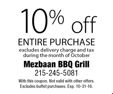 10% off entire purchase. Excludes delivery charge and tax during the month of October. With this coupon. Not valid with other offers. Excludes buffet purchases. Exp. 10-31-16.