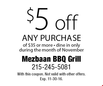 $5 off any purchase of $35 or more. Dine in only during the month of November. With this coupon. Not valid with other offers. Exp. 11-30-16.