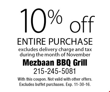 10% off entire purchase. Excludes delivery charge and tax during the month of November. With this coupon. Not valid with other offers. Excludes buffet purchases. Exp. 11-30-16.