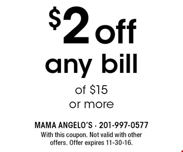$2 off any bill of $15 or more. With this coupon. Not valid with other offers. Offer expires 11-30-16.