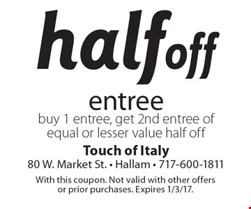 half off entree buy 1 entree, get 2nd entree of equal or lesser value half off. With this coupon. Not valid with other offers or prior purchases. Expires 1/3/17.
