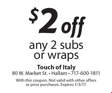 $2 off any 2 subs or wraps. With this coupon. Not valid with other offers or prior purchases. Expires 1/3/17.