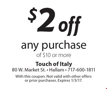 $2 off any purchase of $10 or more. With this coupon. Not valid with other offers or prior purchases. Expires 1/3/17.