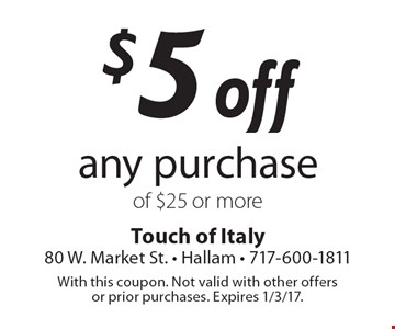 $5 off any purchase of $25 or more. With this coupon. Not valid with other offers or prior purchases. Expires 1/3/17.