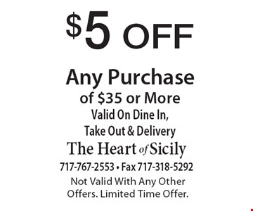 $5 Off Any Purchase of $35 or More. Valid On Dine In, Take Out & Delivery. Not Valid With Any Other Offers. Limited Time Offer.