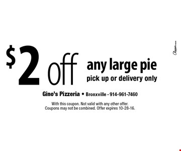 $2 off any large pie pick up or delivery only. With this coupon. Not valid with any other offer. Coupons may not be combined. Offer expires 10-28-16.