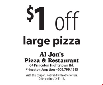 $1 off large pizza. With this coupon. Not valid with other offers.Offer expires 12-31-16.