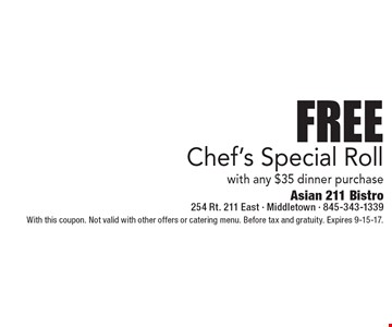 Free Chef's Special Rollwith any $35 dinner purchase. With this coupon. Not valid with other offers or catering menu. Before tax and gratuity. Expires 9-15-17.