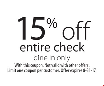 15% off entire check dine in only. With this coupon. Not valid with other offers. Limit one coupon per customer. Offer expires 8-31-17.