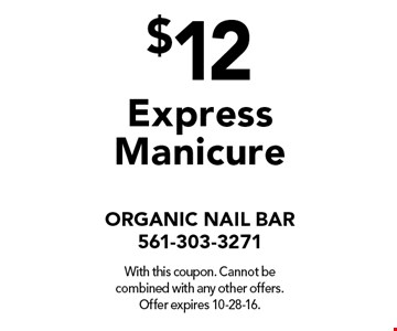 $12 Express Manicure. With this coupon. Cannot be combined with any other offers. Offer expires 10-28-16.