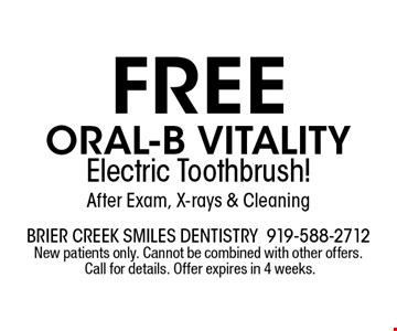 FREE ORAL-B VITALITY Electric Toothbrush! After Exam, X-rays & Cleaning. brier creek smiles dentistry. 919-588-2712. New patients only. Cannot be combined with other offers. Call for details. Offer expires in 4 weeks.