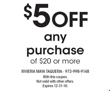$5 OFF anypurchaseof $20 or more. With this coupon.Not valid with other offers.Expires 12-31-16.