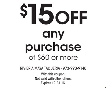 $15 OFF anypurchaseof $60 or more. With this coupon.Not valid with other offers.Expires 12-31-16.