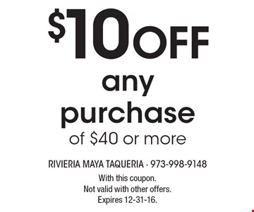 $10 OFF anypurchaseof $40 or more. With this coupon.Not valid with other offers.Expires 12-31-16.