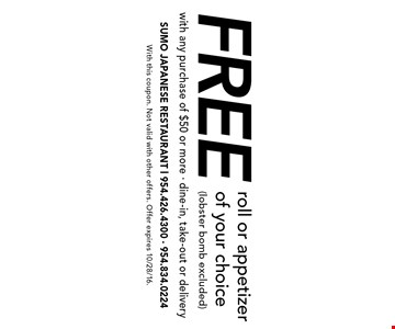 Free roll or appetizer of your choice (lobster bomb excluded) with any purchase of $50 or more. Dine-in, take-out or delivery. With this coupon. Not valid with other offers. Offer expires 10/28/16.