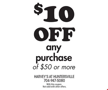 $10 OFF any purchase of $50 or more. With this coupon. Not valid with other offers.