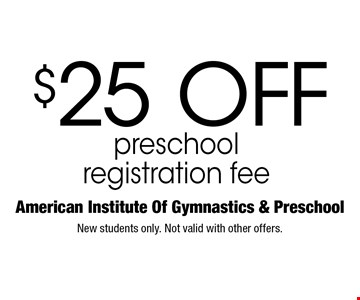 $25 Off preschool registration fee. New students only. Not valid with other offers.