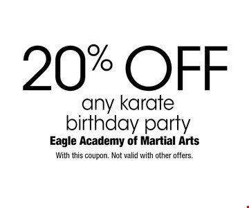 20% off any karate birthday party. With this coupon. Not valid with other offers.