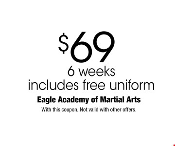 $69 6 weeks includes free uniform. With this coupon. Not valid with other offers.