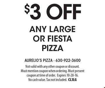 $3 off any large or fiesta pizza. Not valid with any other coupon or discount. Must mention coupon when ordering. Must present coupon at time of order.Expires 10-28-16. No cash value. Tax not included.CL3LG