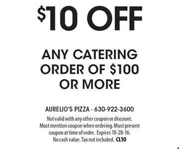 $10 off any catering order of $100 or more. Not valid with any other coupon or discount. Must mention coupon when ordering. Must present coupon at time of order.Expires 10-28-16. No cash value. Tax not included.CL10