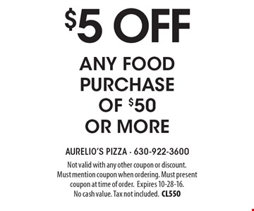 $5 off any food purchase of $50 or more. Not valid with any other coupon or discount. Must mention coupon when ordering. Must present coupon at time of order.Expires 10-28-16. No cash value. Tax not included.CL550